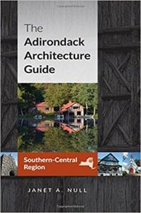 The Adirondack Architecture Guide – Southern-Central Region by Janet A. Null